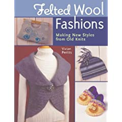 Felted Wool Fashions: Making New Styles from Old Knits