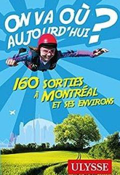 Livres Couvertures de On Va Où Aujourd'hui ? 160 Sorties à Montréal Et Ses Environs