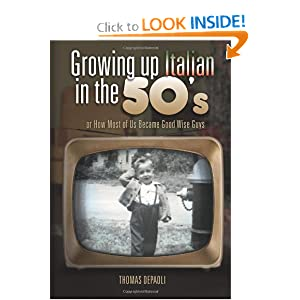 Growing Up  Italian in the 50's: or How Most of Us Became Good Wise Guys a Growing Up Memories Book