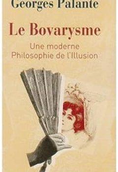 Livres Couvertures de Le Bovarysme : Une Moderne Philosophie De L'illusion Suivi De Pathologie Du Bovarysme