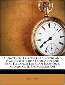 Amazon Com A Practical Treatise On Singing And Playing