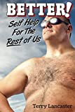 Better!: Self Help For The Rest of Us
