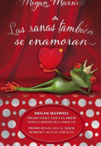 Las ranas también se enamoran de Megan Maxwell
