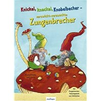Knickel, knackel, Knobelbecher - verzwickt-verzwackte Zungenbrecher / Regina Schwarz ; Sven Leberer