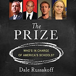 The Prize: Who's in Charge of America's Schools? | [Dale Russakoff]