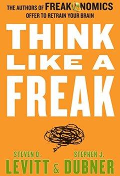 Livres Couvertures de Think Like a Freak: The Authors of Freakonomics Offer to Retrain Your Brain