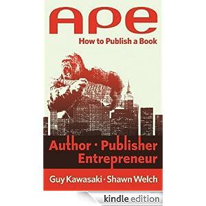 APE: Author, Publisher, Entrepreneur--How to Publish a Book
