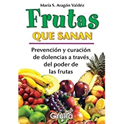 Frutas Que Sanan / Fruits that Heals: Prevencion y Curacion de Dolencias a Traves del Poder de las Frutas / Prevention and Healing of Pain Through the Power of Fruits