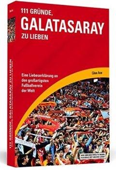 Buchdeckel von 111 Gründe, Galatasaray zu lieben: Eine Liebeserklärung an den großartigsten Fußballverein der Welt