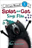 Splat the Cat: Splat the Cat Sings Flat (I Can Read Book 1)