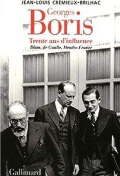 Georges Boris. Trente Ans D'influence. Blum, De Gaulle, Mendès France