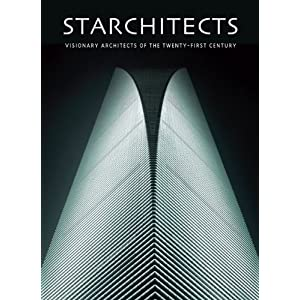 Starchitects: Visionary Architects of the Twenty-first Century