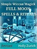 Simple Wiccan Magick Full Moon Spells & Rituals