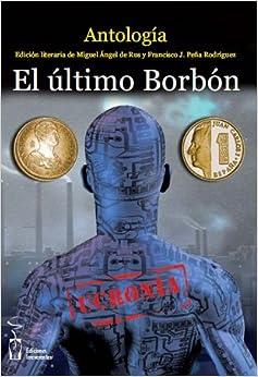 El último Borbón. Ucronía by David J. Skinner; Miguel Ángel de Rus; Félix Día...