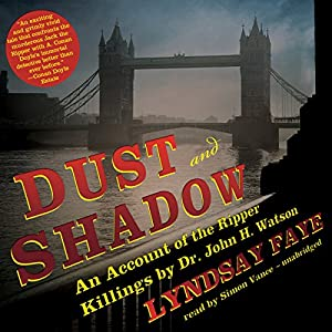Dust and Shadow: An Account of the Ripper Killings by Dr. John H. Watson | [Lyndsay Faye]