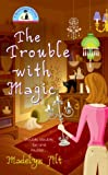 The Trouble With Magic (A Bewitching Mystery)