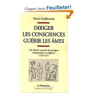 Diriger les consciences, guérir les âmes : Une histoire comparée des pratiques thérapeutiques et religieuses (1830-1939)