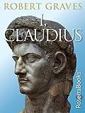 I, Claudius: From the Autobiography of Tiberius Claudius