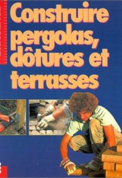 Book's cover of Construire pergolas, clôtures et terrasses
