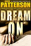 DREAM ON (Hard-Boiled Thriller) (A Mark Appleton Thriller)