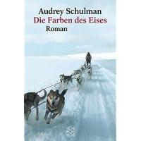 Schulman, Audrey: Die Farben des Eises