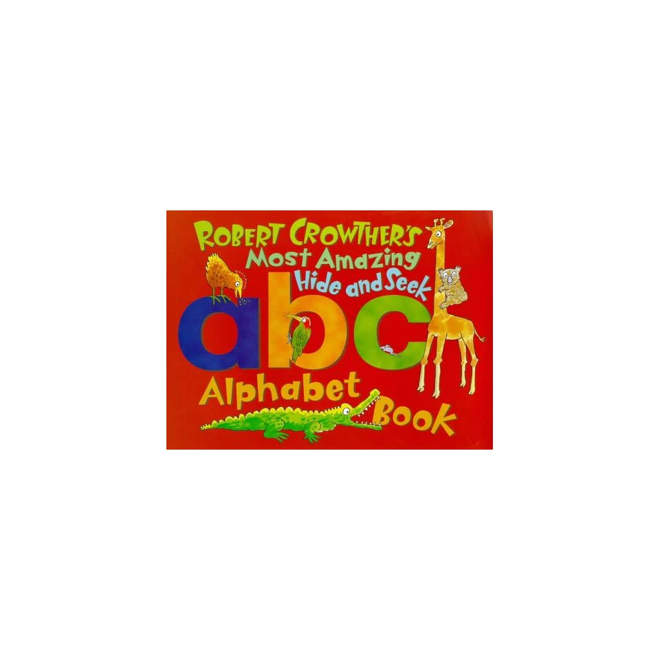 Robert Crowthers Most Amazing Hide And Seek Alphabet Book On