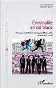 Criminalité en col blanc: Délinquance d'affaires, délinquance financière, délinquance fiscale (Colloques et rencontres)