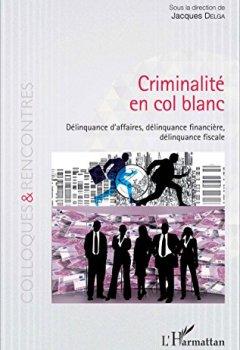 Livres Couvertures de Criminalité en col blanc: Délinquance d'affaires, délinquance financière, délinquance fiscale (Colloques et rencontres)