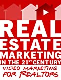 Real Estate Marketing in the 21st Century - Video Marketing for Realtors