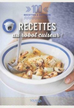 Livres Couvertures de Recettes au robot cuiseur - 100 recettes à dévorer