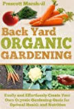 Backyard Organic Gardening: Easily and Effortlessly Create Your Own Organic Gardening Oasis for Optimal Health and Nutrition (Seven Steps to a Successful ... Homestead, Gardening for Beginners)