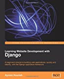 Learning Website Development with Django: A beginner's tutorial to building web applications, quickly and cleanly, with the Django application framework (From Technologies to Solutions)