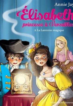 Livres Couvertures de Elisabeth, Princesse à versailles N°8 - La lanterne magique