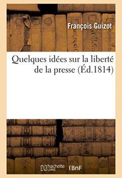 Livres Couvertures de Quelques idées sur la liberté de la presse , par F. Guizot