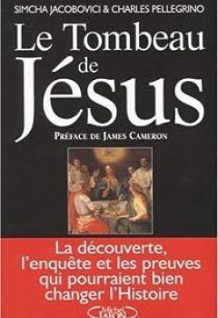 Livres Couvertures de Le Tombeau De Jésus : La Découverte, L'enquête Et Les Preuves Qui Pourraient Bien Changer L'Histoire