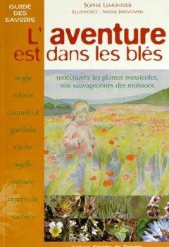 Livres Couvertures de L'aventure est dans les blés : Redécouvrir les plantes messicoles, nos sauvageonnes des moissons