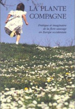 Livres Couvertures de LA PLANTE COMPAGNE. Pratique et imaginaire de la flore sauvage en Europe occidentale, édition 1998