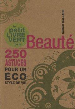 Livres Couvertures de Le petit livre vert de la beauté : 250 astuces pour un éco style de vie