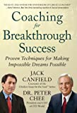 Coaching for Breakthrough Success: Proven Techniques for Making Impossible Dreams Possible: Proven Techniques for Making the Impossible Dreams Possible