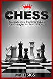 Chess: Dominate Chess Openings, Closings, Chess Strategies and Tactics Like a Pro (Chess Books, Chess Tactics)
