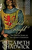 The Greatest Knight: The Unsung Story of the Queen's Champion (William Marshal)