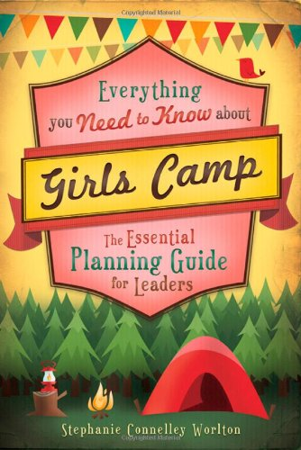 Everything You Need to Know About Girls Camp: The Essential Planning Guide for Leaders