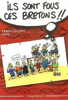 Livres Couvertures de Ils Sont Fous Ces Bretons ! : Trousse De Survie Pour Découvreur Des Armoriques