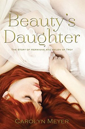 Beauty's Daughter: The Story of Hermione and Helen of Troy by Carolyn Meyer | Featured Book of the Day | wearewordnerds.com
