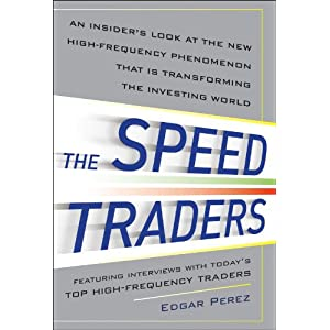 The Speed Traders, An Insider's Look at the New High-Frequency Trading Phenomenon That is Transforming the Investing World
