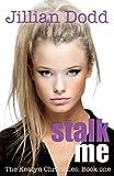 Stalk me. (The Keatyn Chronicles)