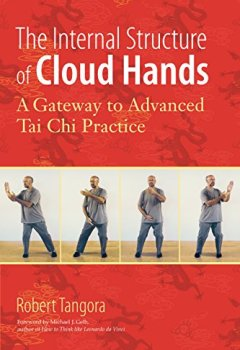 Livres Couvertures de The Internal Structure of Cloud Hands: A Gateway to Advanced T'ai Chi Practice