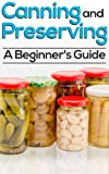 Canning And Preserving: How To Can, Preserve, And Store Your Food In Jars