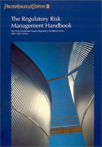 The Regulatory Risk Management Handbook: 2000-2001 (PricewaterhouseCoopers Regulatory Handbook)