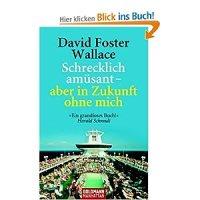 Schrecklich amüsant - aber in Zukunft ohne mich / David Foster Wallace